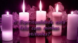 🙏Estou no caminho certo? A Espiritualidade está feliz com minhas atitudes? 🙏