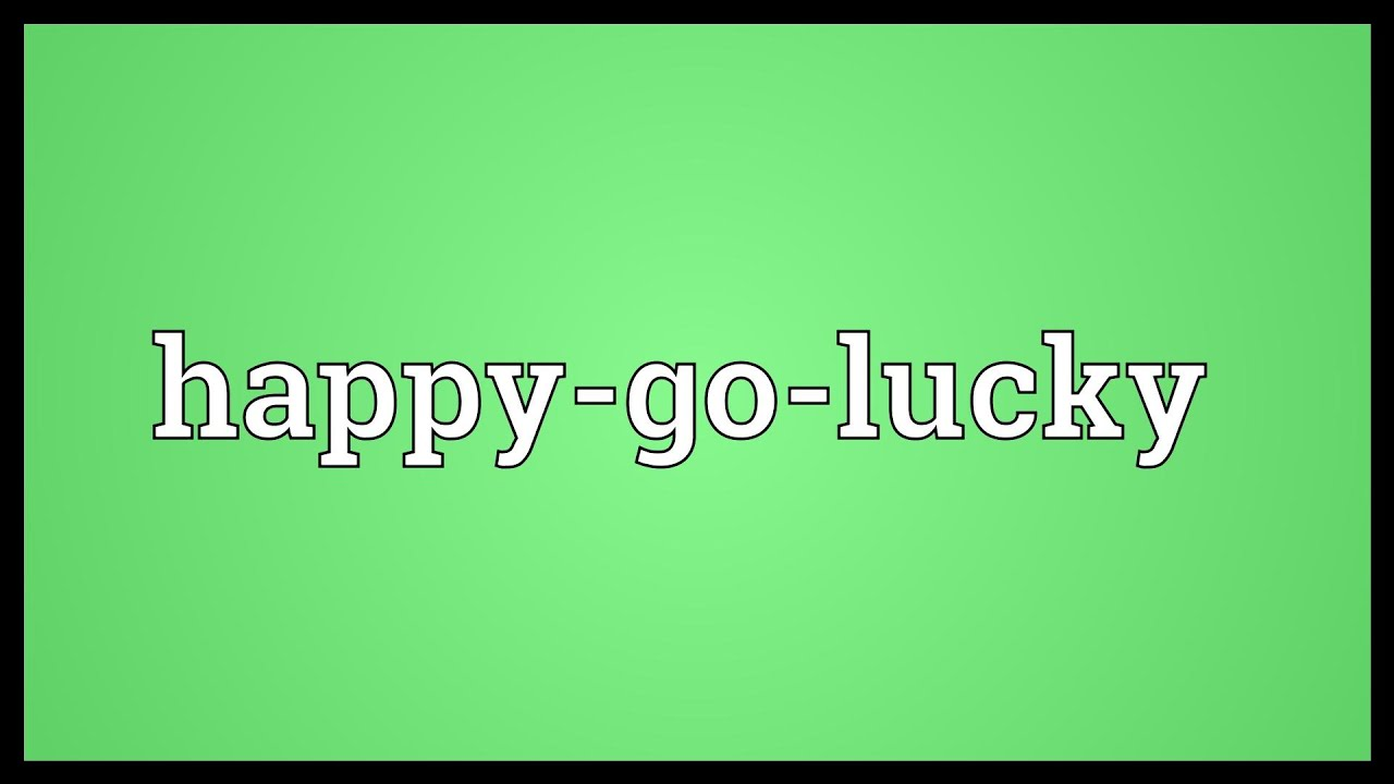 Happy go Lucky Wallpaper hd Happy-go-lucky Meaning