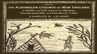 Algonquin Legends of New England or Myths and Folk Lore of the Micmac, Passamaquoddy, and   4/6