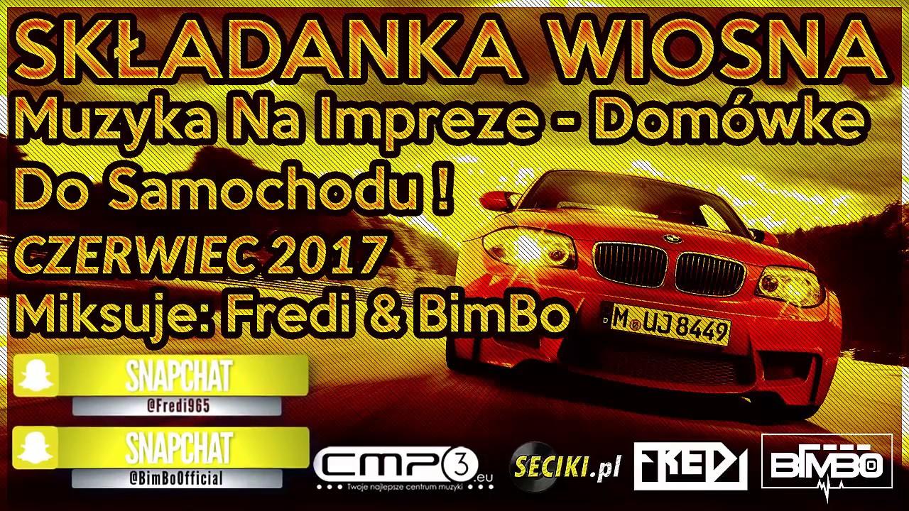 Fredi & BimBo - SKŁADANKA WIOSNA - Muzyka Na Impreze - Domówke - Do Samochodu ! - Czerwiec 2017