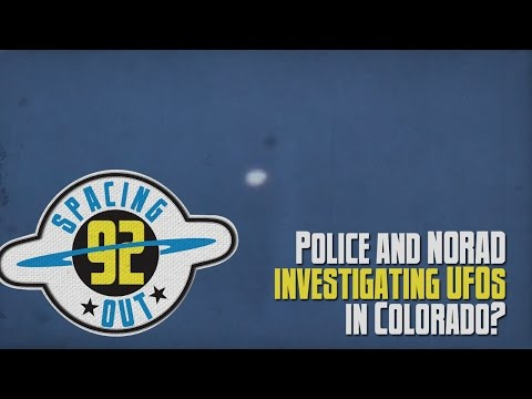 Police and NORAD investigating UFOs in Colorado? - Spacing Out! Ep. 92