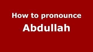How to pronounce Abdullah (Arabic/Morocco) - PronounceNames.com