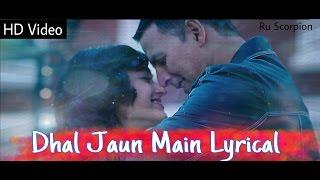 Dhal Jaun Main - Full Lyrical | Rustom | Akshay Kumar & Ileana D'cruz | Jubin Nautiyal & Aakansha S