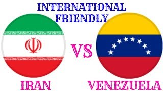 INTERNATIONAL FRIENDLY IRAN VS VENEZUELA LIVE