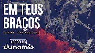 download lagu Em Teus Braços - Laura Souguellis // Fornalha Dunamis - Março 2015 mp3