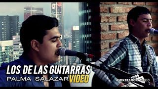 "Los De Las Guitarras - Palma Salazar (VIDEO) (En Vivo 2017) ""EXCLUSIVO"""