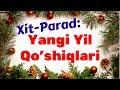 XIT PARAD YANGI YIL QO SHIQLARI mp3