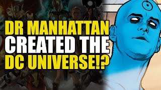 Dr Manhattan Created The DC Universe!? (DC Rebirth Theory)