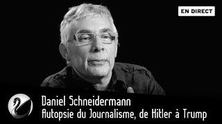 Autopsie du Journalisme, de Hitler à Trump : Daniel Schneidermann [EN DIRECT]