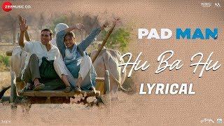 Hu Ba Hu Lyrical | Padman | Akshay Kumar & Sonam Kapoor | Amit Trivedi | Kausar Munir