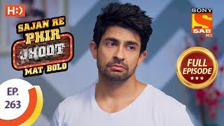 Sajan Re Phir Jhoot Mat Bolo - Ep 263 - Full Episode - 30th May, 2018