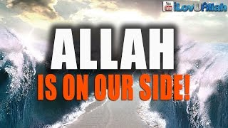 Allah Is On Our Side!| Powerful Reminder