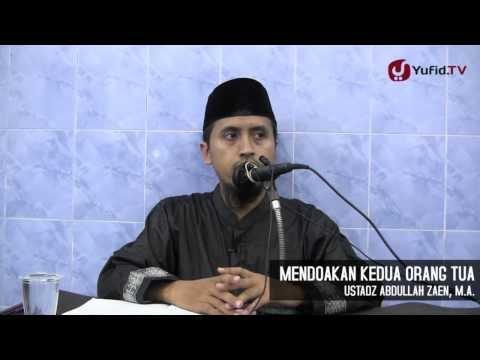 Kajian Islam: Mendoakan Orang Tua - Ustadz Abdullah Zaen, MA