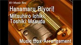 "Hanamaru Biyori!/Mitsuhiro Ichiki, Toshiki Masuda [Music Box] (Anime ""Touken Ranbu: Hanamaru"" OP)"