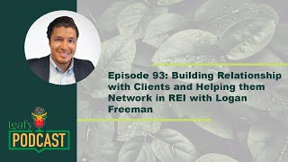 Episode 93: Building Relationship with Clients and Helping them Network in REI with Logan Freeman