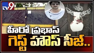 Prabhas guest house seized by Govt officials in Hyderabad