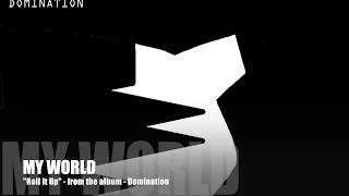 MY WORLD   Roll It Up   from the album   Domination