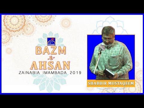 SHABBIR MUSTAQEEM | Mehfil -e- Bazm -e- Ahsan | Zainabia Imambada | 1440 Hijri 2019