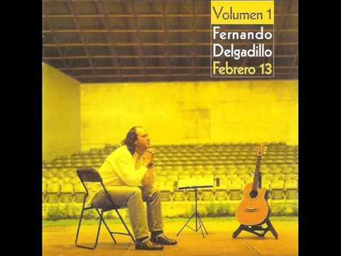 Hoy ten miedo de mi - Fernando Delgadillo (Febrero 13 vol.1)