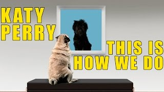 Katy Perry - This Is How We Do (Cute Puppy Version)