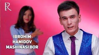Ibrohim Hamidov - Moshinasi bor | Иброхим Хамидов - Мошинаси бор