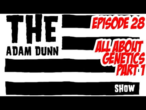 S1E28 The Adam Dunn Show - All About Genetics Part 1 - 14May14