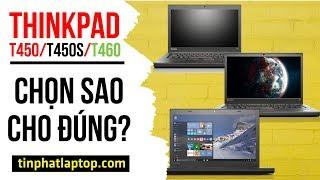 ThinkPad T450 T450s T460 : Lựa chọn máy nào cho phù hợp ? | Tín Phát Channel