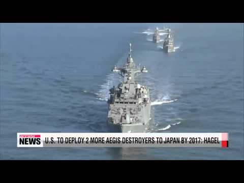 U.S. to deply 2 additional Aegis destroyers to Japan by 2017: Hagel