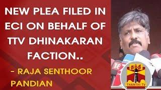 New Plea filed in ECI on behalf of TTV Dhinakaran Faction   Raja Senthoor Pandian