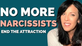 How To Stop Attracting Narcissists and Negative People Into Your Life