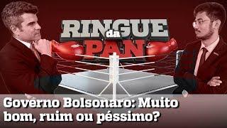 RINGUE DA PAN #2 - GOVERNO BOLSONARO: MUITO BOM, RUIM, OU PÉSSIMO?