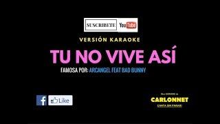 Tu no vive as Arcangel Feat Bad Bunny Karaoke