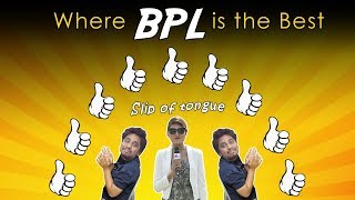WHERE BPL IS THE BEST