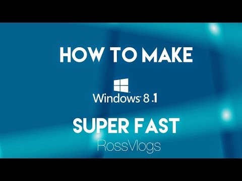 How To Make Windows 8.1 Super Fast.