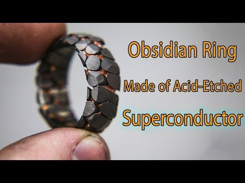 Making an Acid Etched Superconductor Ring with Obsidian Facets