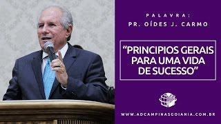 PRINCIPIOS GERAIS PARA UMA VIDA DE SUCESSO - PR. OIDES JOSE DO CARMO  (31/05/2016)
