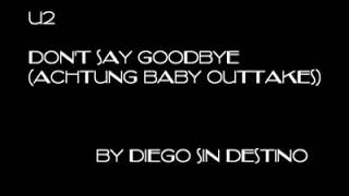 U2 Don't Say Goodbye (Achtung Baby Outtakes)