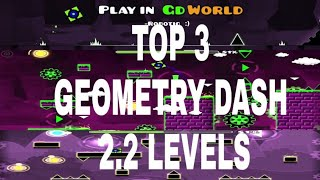 Geometry Dash 2.2 Top 3 Levels (Awesome Levels)