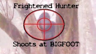 Terrified! Hunter shoots at Bigfoot?