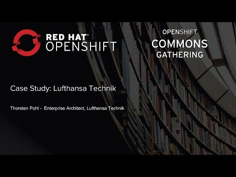 OpenShift Commons Gathering at Red Hat Summit 2018 Case Study: Lufthansa Technik