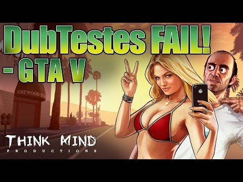 #15 DubTestes FAIL! Grand Theft Auto 5 (GTA V) - Think Mind