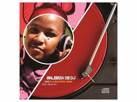Malebza de'Dj - Love is a beautiful thing (Feat. Mbali M)