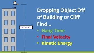 Object Dropped From Building or Cliff (Find Hang Time Velocity and Kinetic Energy)