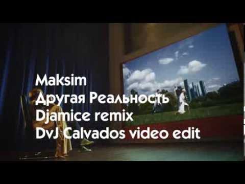 Maksim - Другая Реальность (Djamice remix) [DvJ Calvados video edit]