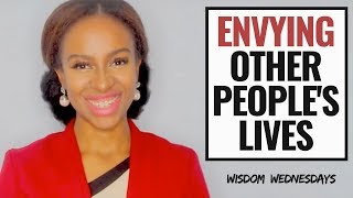 ENVYING PEOPLES THINGS OR LIVES? - Wisdom Wednesdays