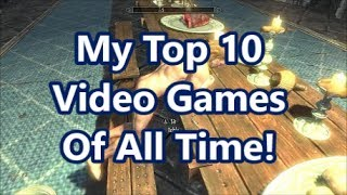 My Top 10 Video Games Of All Time!