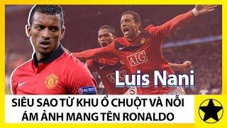 """Luis Nani – Tiền Vệ Siêu Sao Từ Khu Ổ Chuột Và Nỗi Ám Ảnh Mang Tên """"Ronaldo"""""""