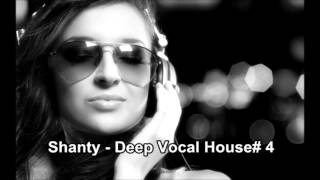 Shanty -  Deep Vocal House# 4