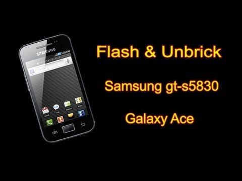 Flash & Unbrick samsung galaxy ace - Android 2.3.4