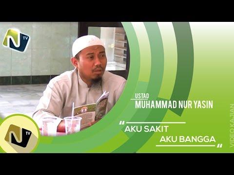 Aku Sakit Aku Bangga - Ustadz Muhammad Nur Yasin